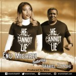 HE CANNOT LIE - ENO MICHAEL