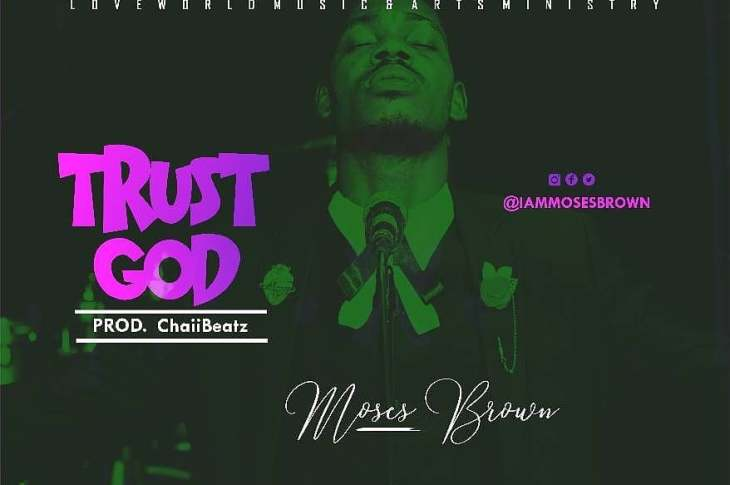 Moses Brown - Just trust God