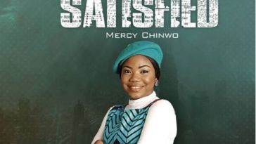 SATISFIED - MERCY CHINWO