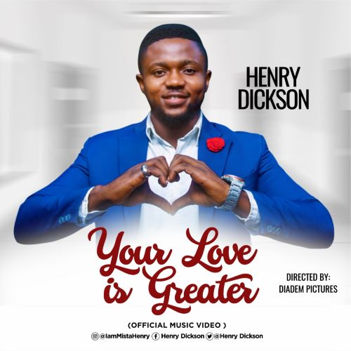 YOUR LOVE IS GREATER -HENRY DICKSON