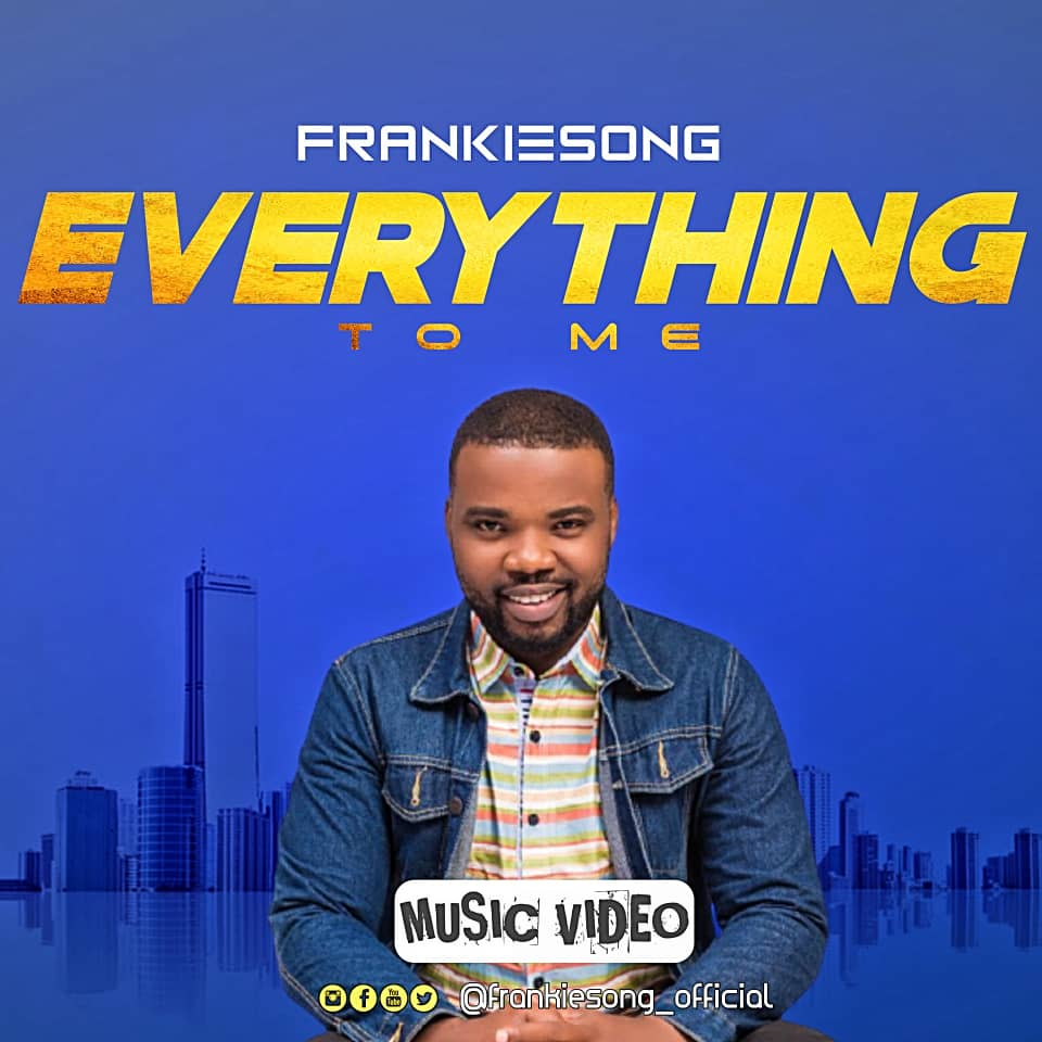 MUSIC VIDEO: EVERYTHING TO ME - FRANKIESONG