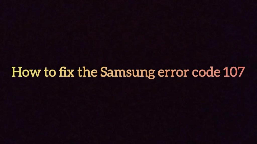 Samsung Tv error code 107