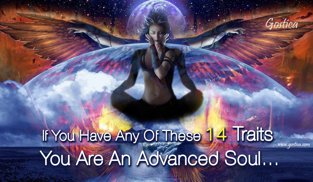 If You Have Any Of These 14 Traits You Are An Advanced Soul…
