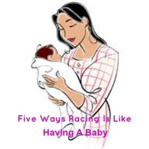 5 Ways Racing Is Like Having A Baby