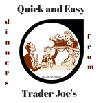 Quick And Easy Dinners From Trader Joe's