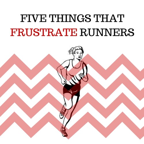 FIVE THINGS THAT FRUSTRATE RUNNERS