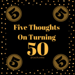 Five Thoughts On Turning 50