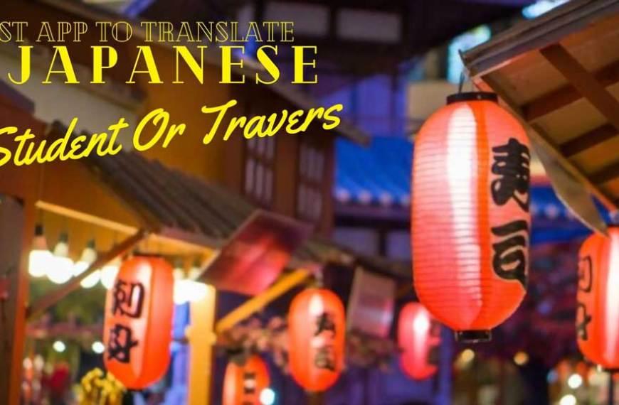 Best APP to Translate Japanese For Student Or Traveler