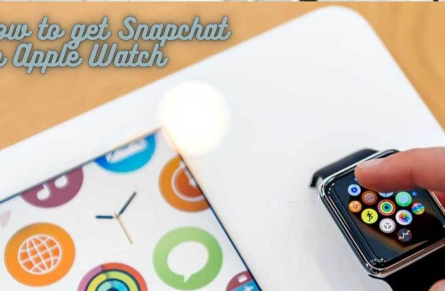 How to get Snapchat on Apple Watch – Is it Possible?