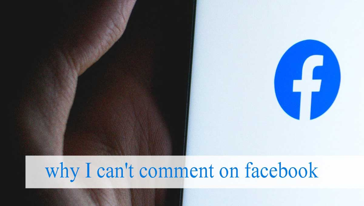 Why I Can Not Comment On Facebook (Explained Why)
