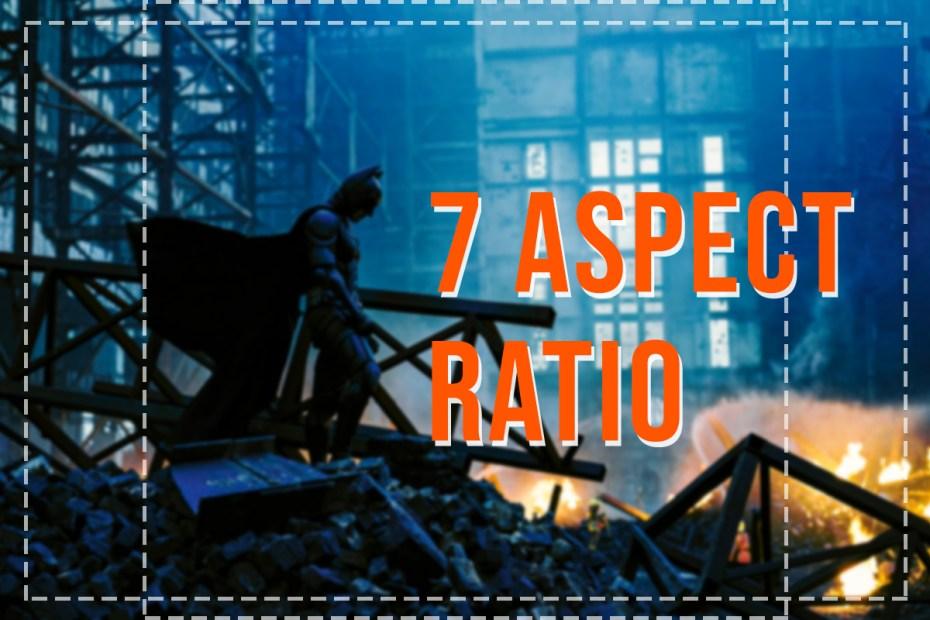 7 Aspect Ratio