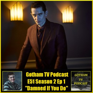 GTVP E51 Gotham Damned If You Do Podcast
