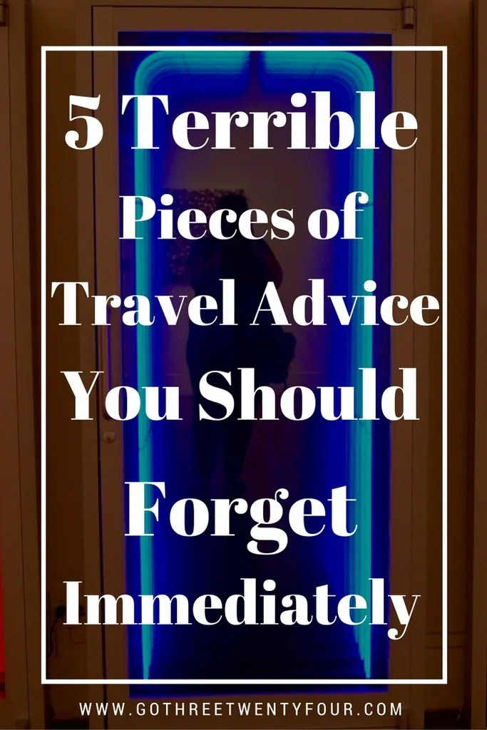 5 Terrible Pieces of Travel Advice You Should Forget Immediately