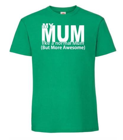 My Mum Like A Normal Mum But More Awesome Mothers Day Unisex T-Shirt