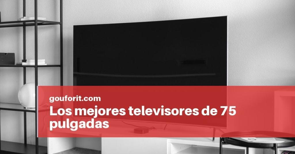 Los mejores televisores de 75 pulgadas