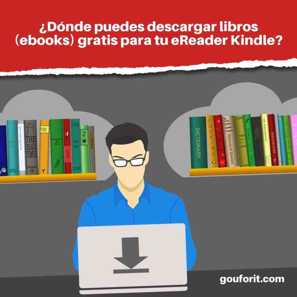 ¿Dónde puedes descargar libros (ebooks) gratis para tu eReader Kindle?