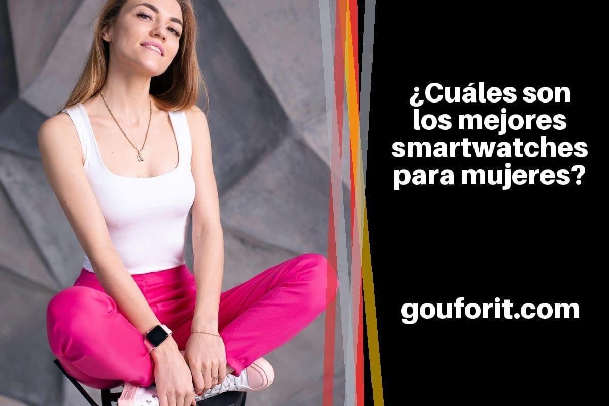¿Cuáles son los mejores smartwatches para mujeres?