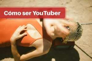 Cómo ser YouTuber