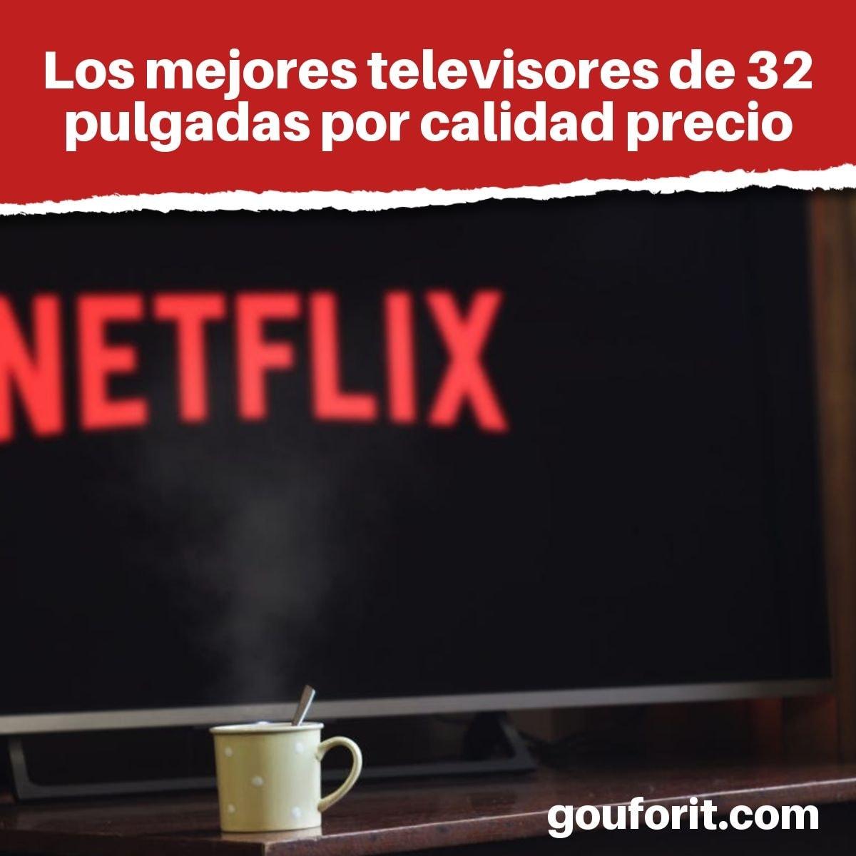 Los 3 mejores televisores de 32 pulgadas por calidad precio