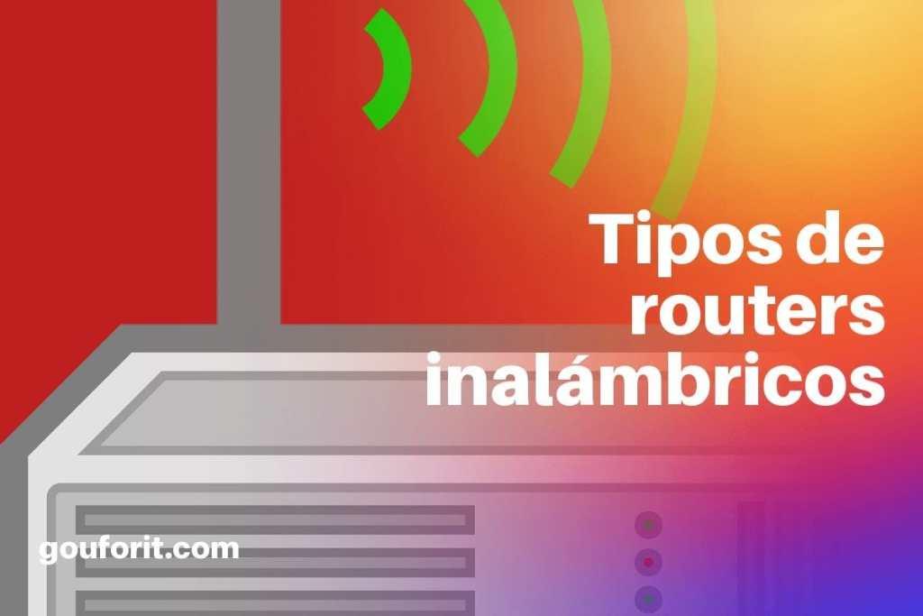 ¿Qué debemos buscar para comprar un buen router inalámbrico? Tipos de routers