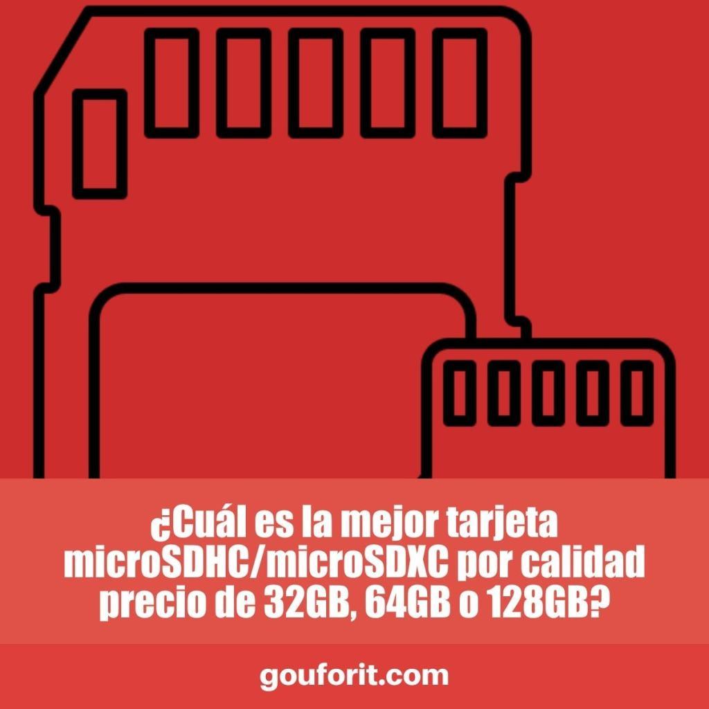¿Cuál es la mejor tarjeta microSDHC/microSDXC por calidad precio de 32GB, 64GB o 128GB?