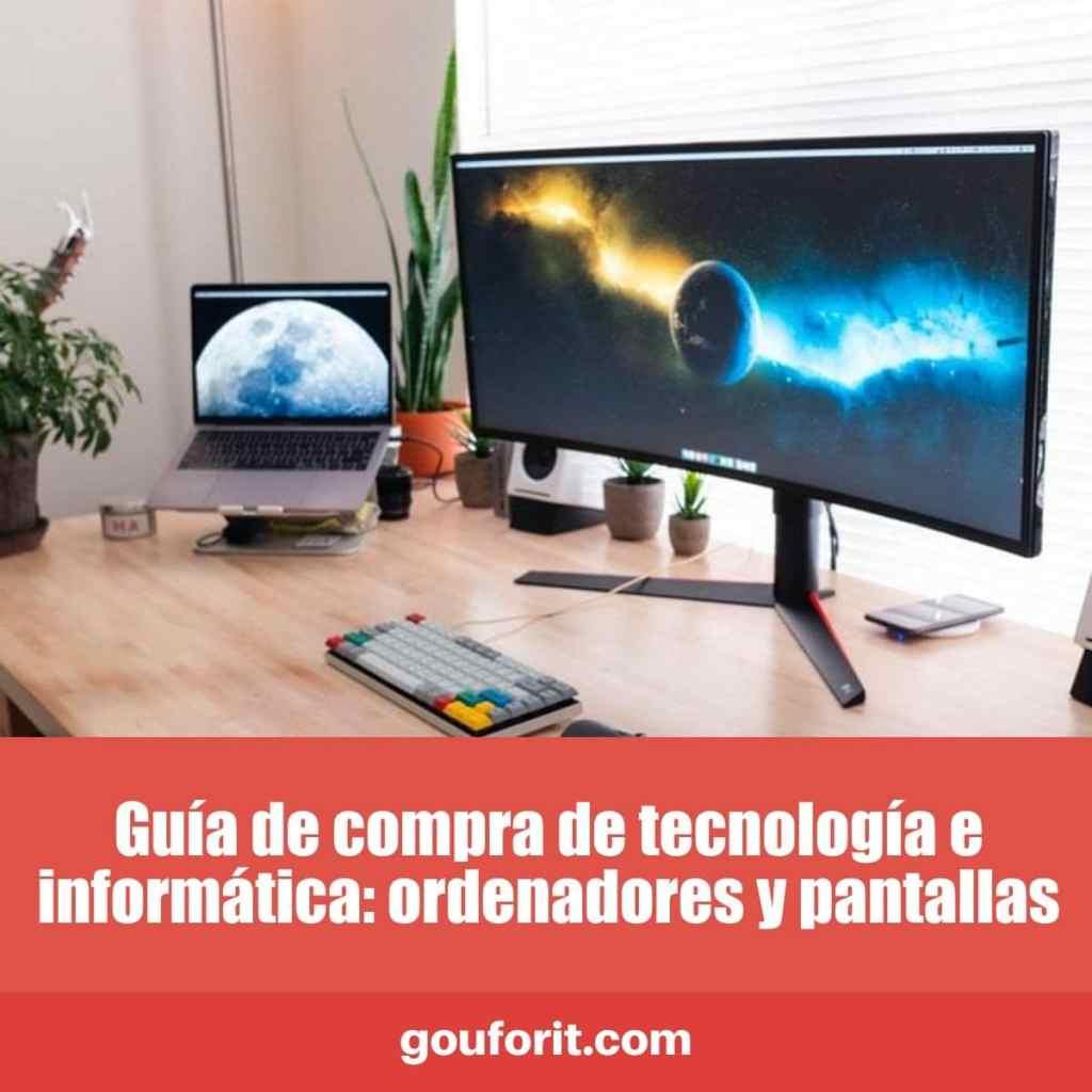 Guía de compra de tecnología e informática: ordenadores y pantallas