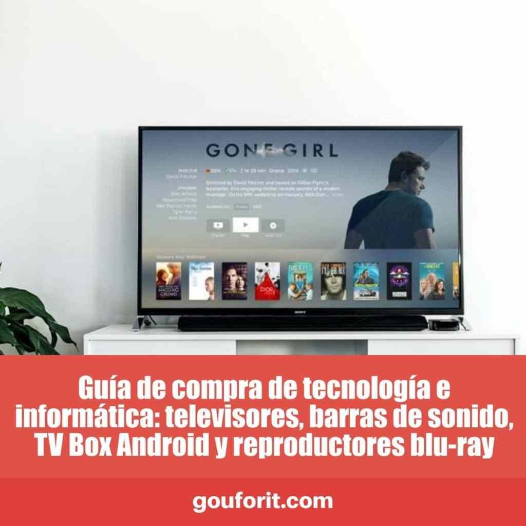 Guía de compra de tecnología e informática: televisores, barras de sonido, TV Box Android y reproductores blu-ray