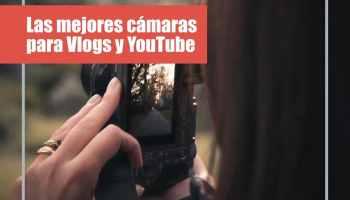 Las mejores cámaras para Vlogs y YouTube