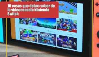 0 cosas que debes saber de la videoconsola Nintendo Switch