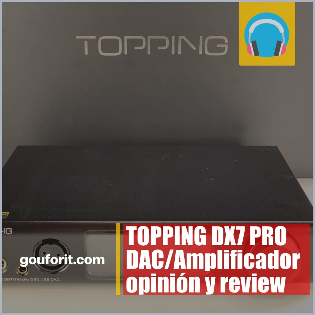 TOPPING DX7 PRO DAC/Amplificador opinión y review