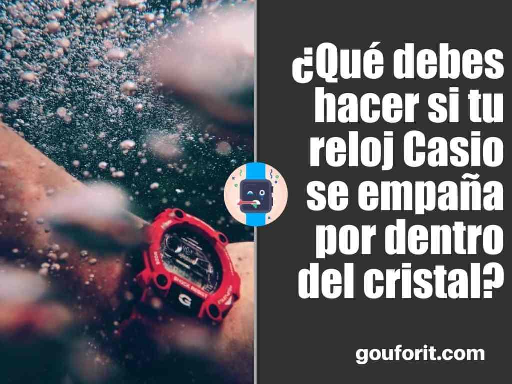 ¿Qué debes hacer si tu reloj Casio se empaña por dentro del cristal?
