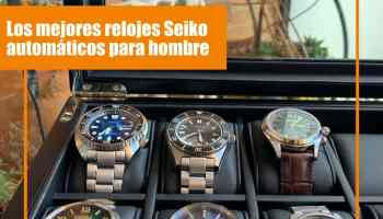 ¿Cuáles son los mejores relojes Seiko automáticos de 2021?