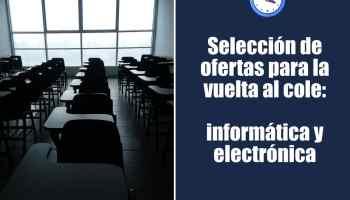 Selección de ofertas para la vuelta al cole: informática y electrónica