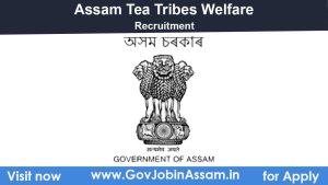 Assam Tea Tribes Welfare Recruitment 2020