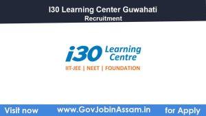 I30 Learning Center Guwahati Recruitment 2021