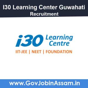 I30 Learning Center Guwahati Recruitment 2021