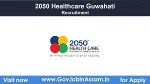 2050 Healthcare Guwahati Recruitment 2021