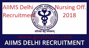 AIIMS New Delhi Nursing Officer Recruitment 2018