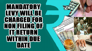 Mandatory-Levy-will-be-charged-for-Non-filing-of-IT-Return-within-Due-date