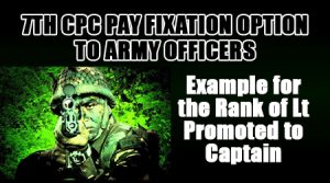 7th-CPC-Pay-Fixation-Option-to-Army-Officers---Example-for-the-Rank-of-Lt-Promoted-to-Captain