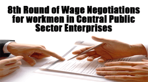 8th Round of Wage Negotiations for workmen in Central Public Sector Enterprises