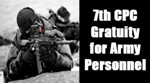7th CPC Gratuity for Army Personnel