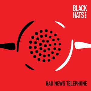 "Image result for ""BAD NEWS TELEPHONE"" by Black Hats"