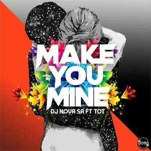 DJ Nova SA, Tot - Make You Mine. Latest south african afro house music 2018 download mp3