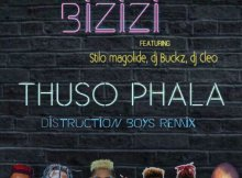 Bizizi ft. Distruction Boyz, Stilo Magolide, DJ Cleo & DJ Buckz - Thuso Phala (Remix)
