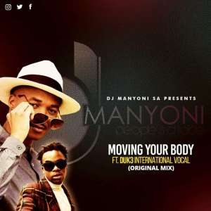 DJ Manyoni SA Ft. Duk3 !nt3rnat!onal - Moving Your Body (Original Vocal Mix)