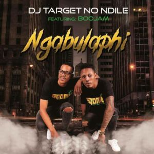 DJ Target No Ndile feat. Boojam - Ngabulaphi. gqom music, gqom tracks, gqom music download, club music, afro house music, mp3 download gqom music, gqom music 2018, new gqom songs, south africa gqom music.