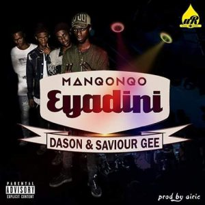 Manqonqo - Eyadini (feat. Dason & Saviour Gee)