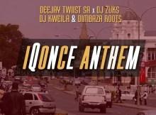 Deejay Twiist SA, Kweila, Zuks & Dimbaza Roots - IQonce Anthem (Original Mix)