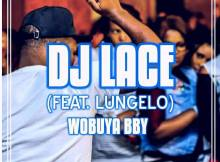 Dj Lace - Wobuya Bby (feat. Lungelo)